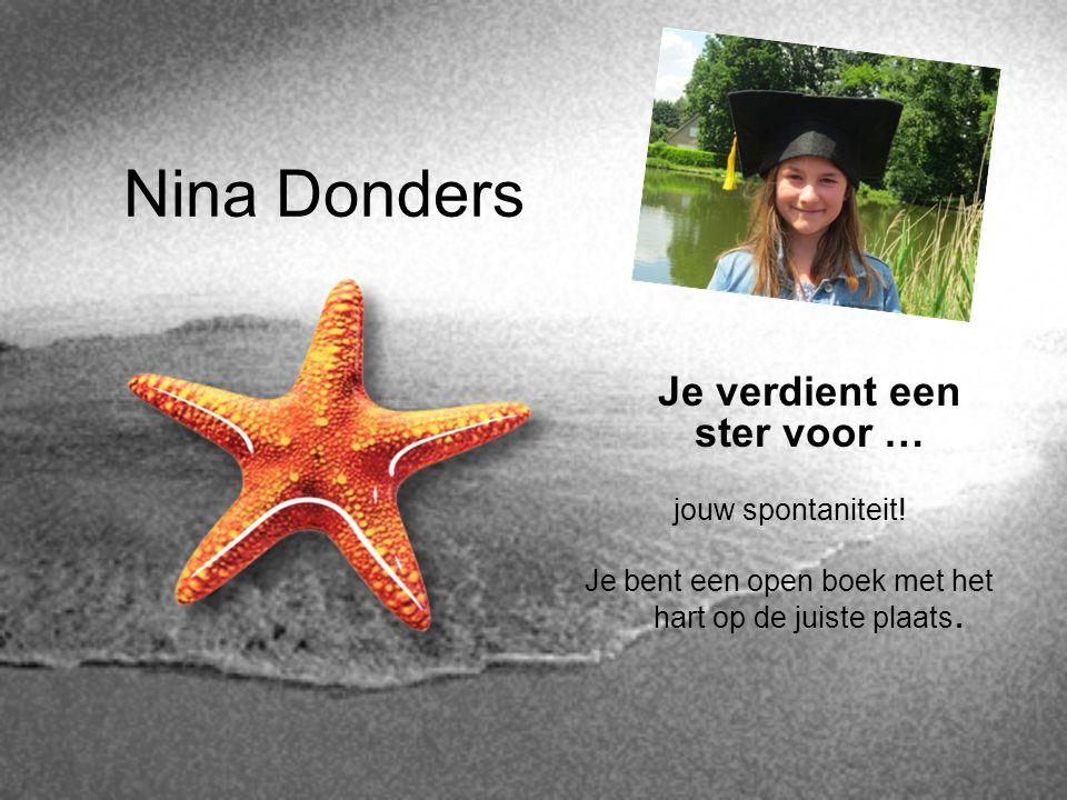 Nina Donders Je verdient een ster voor … jouw spontaniteit! Je bent een open boek met het hart op de juiste plaats.