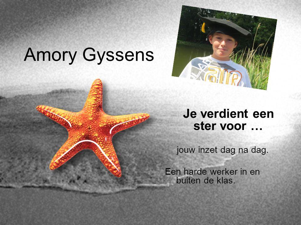 Amory Gyssens Je verdient een ster voor … jouw inzet dag na dag. Een harde werker in en buiten de klas.