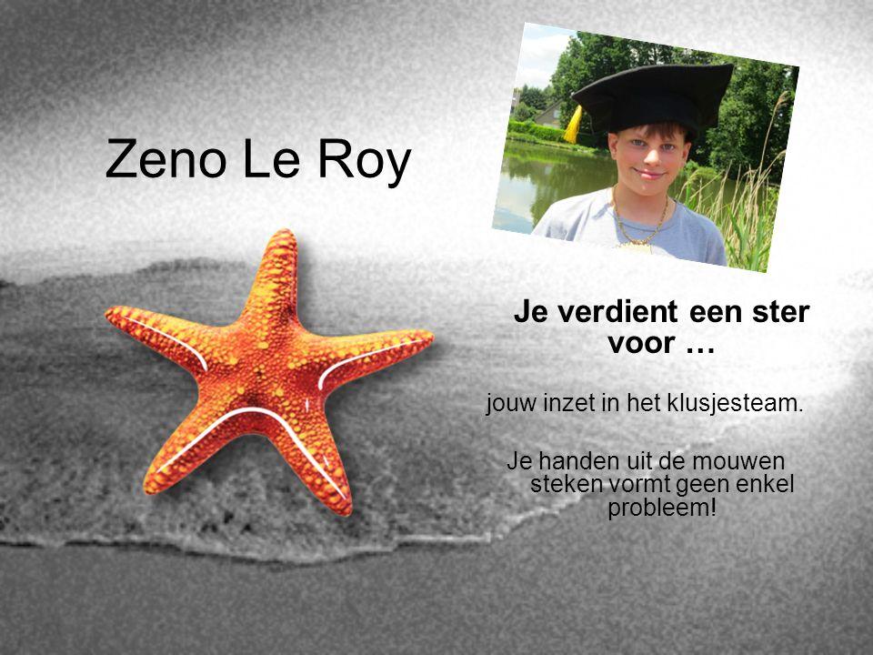 Zeno Le Roy Je verdient een ster voor … jouw inzet in het klusjesteam. Je handen uit de mouwen steken vormt geen enkel probleem!