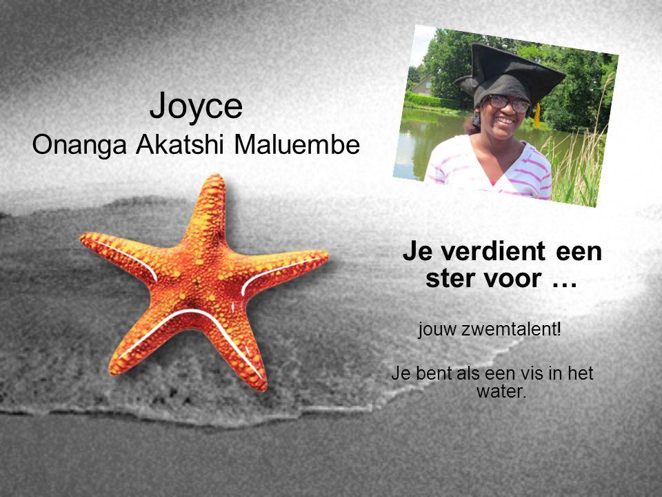 Joyce Onanga Akatshi Maluembe Je verdient een ster voor … jouw zwemtalent! Je bent als een vis in het water.