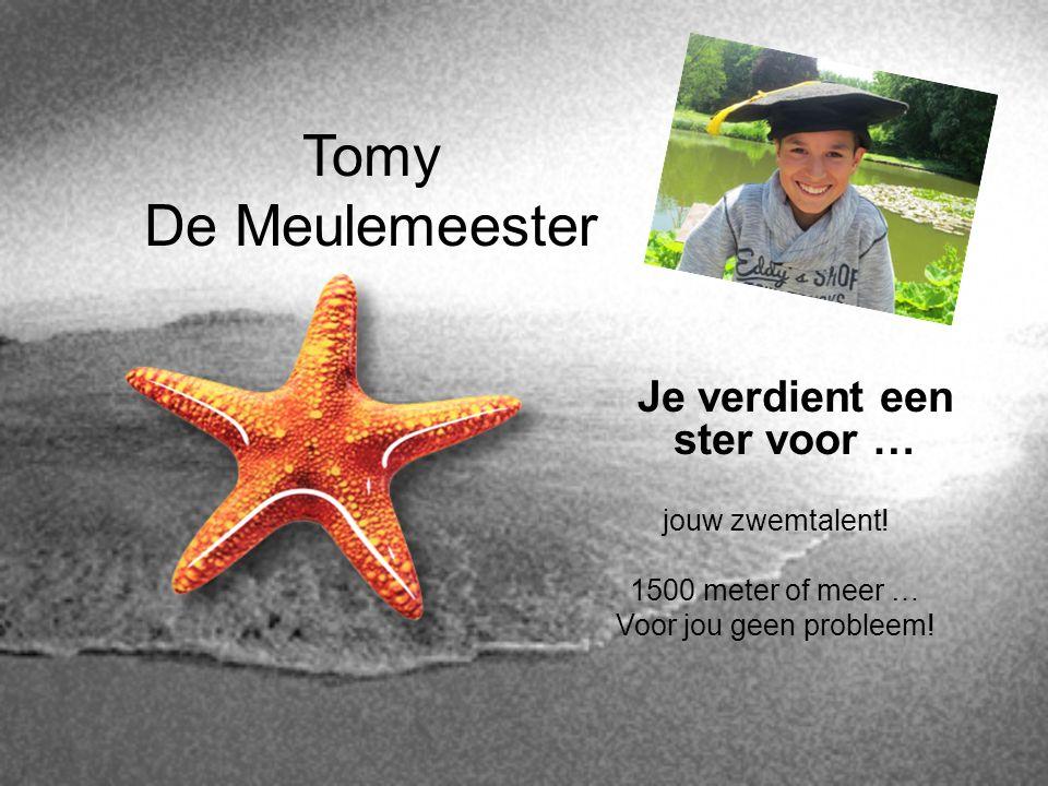 Tomy De Meulemeester Je verdient een ster voor … jouw zwemtalent! 1500 meter of meer … Voor jou geen probleem!