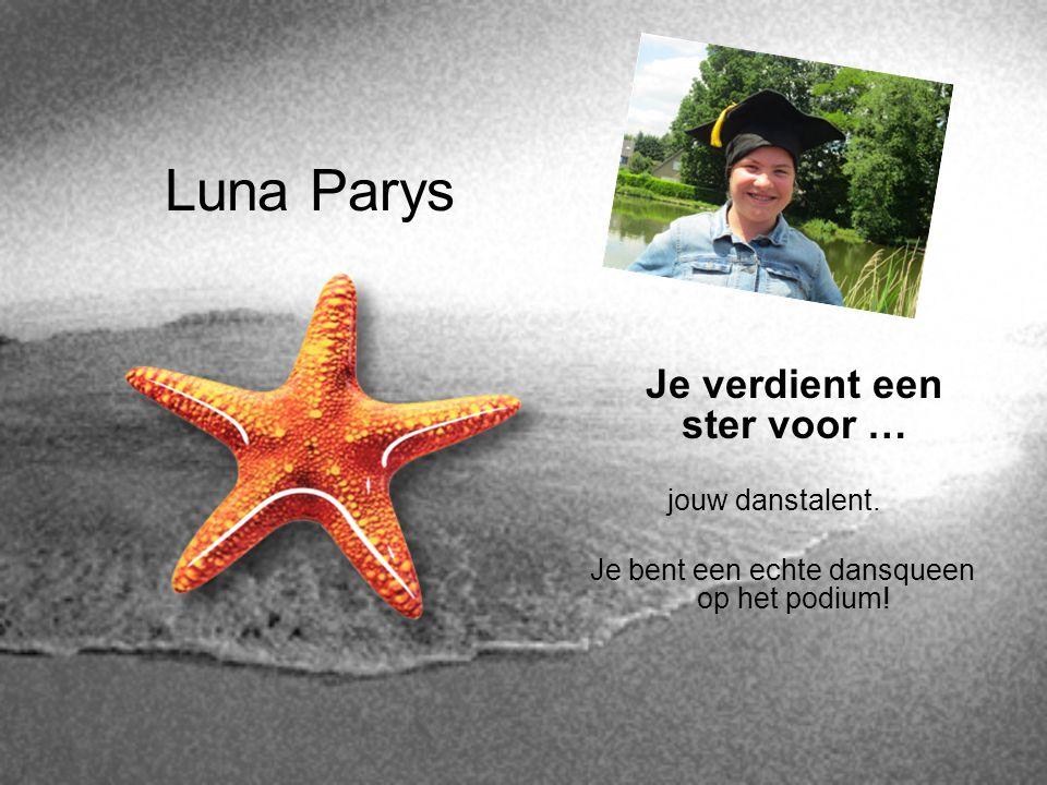 Luna Parys Je verdient een ster voor … jouw danstalent. Je bent een echte dansqueen op het podium!