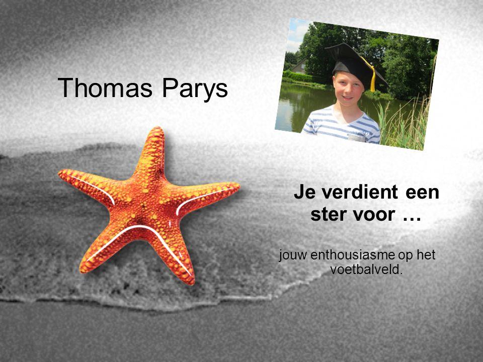 Thomas Parys Je verdient een ster voor … jouw enthousiasme op het voetbalveld.