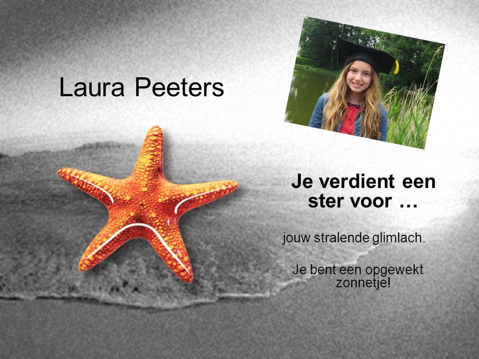Laura Peeters Je verdient een ster voor … jouw stralende glimlach. Je bent een opgewekt zonnetje!