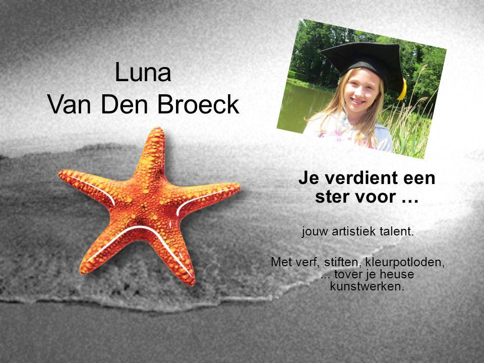Luna Van Den Broeck Je verdient een ster voor … jouw artistiek talent. Met verf, stiften, kleurpotloden,... tover je heuse kunstwerken.