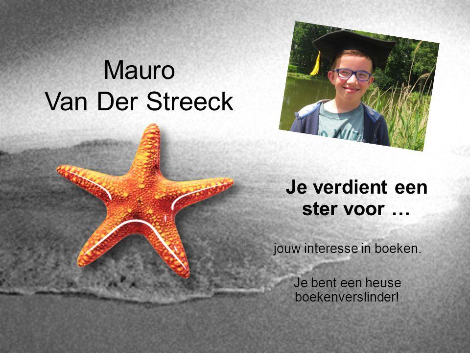 Mauro Van Der Streeck Je verdient een ster voor … jouw interesse in boeken. Je bent een heuse boekenverslinder!