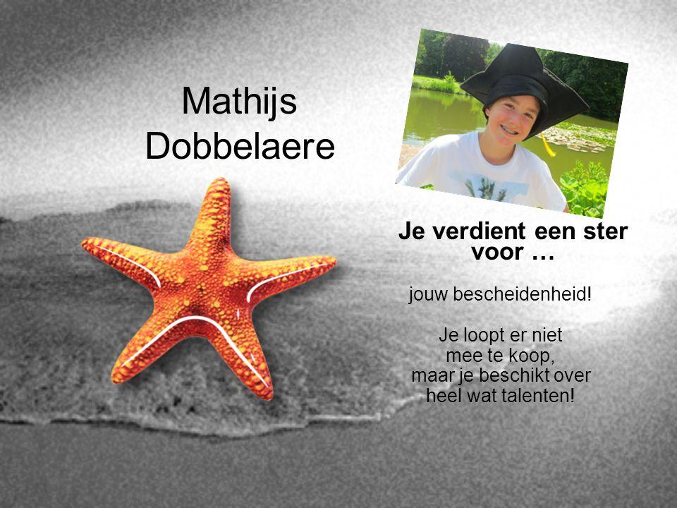 Mathijs Dobbelaere Je verdient een ster voor … jouw bescheidenheid! Je loopt er niet mee te koop, maar je beschikt over heel wat talenten!