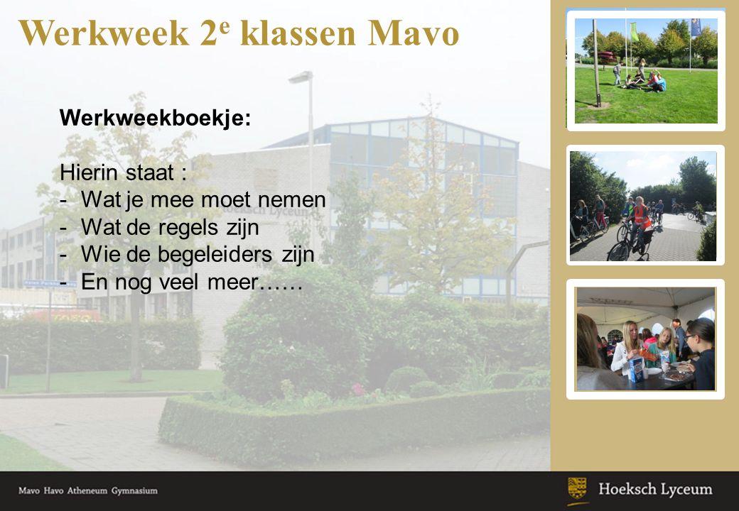 Werkweek 2 e klassen Mavo Werkweekboekje: Hierin staat : -Wat je mee moet nemen -Wat de regels zijn -Wie de begeleiders zijn -En nog veel meer……