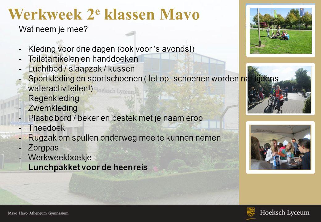 Werkweek 2 e klassen Mavo Wat neem je mee? -Kleding voor drie dagen (ook voor 's avonds!) -Toiletartikelen en handdoeken -Luchtbed / slaapzak / kussen