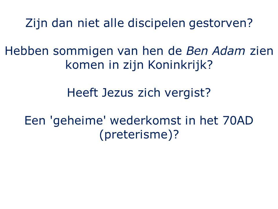 Zijn dan niet alle discipelen gestorven? Hebben sommigen van hen de Ben Adam zien komen in zijn Koninkrijk? Heeft Jezus zich vergist? Een 'geheime' we