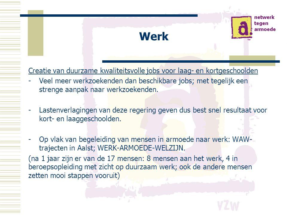 Werk Creatie van duurzame kwaliteitsvolle jobs voor laag- en kortgeschoolden -Veel meer werkzoekenden dan beschikbare jobs; met tegelijk een strenge aanpak naar werkzoekenden.