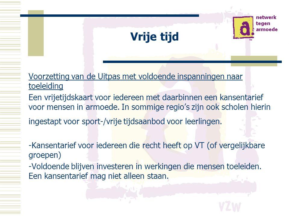 Vrije tijd Voorzetting van de Uitpas met voldoende inspanningen naar toeleiding Een vrijetijdskaart voor iedereen met daarbinnen een kansentarief voor mensen in armoede.
