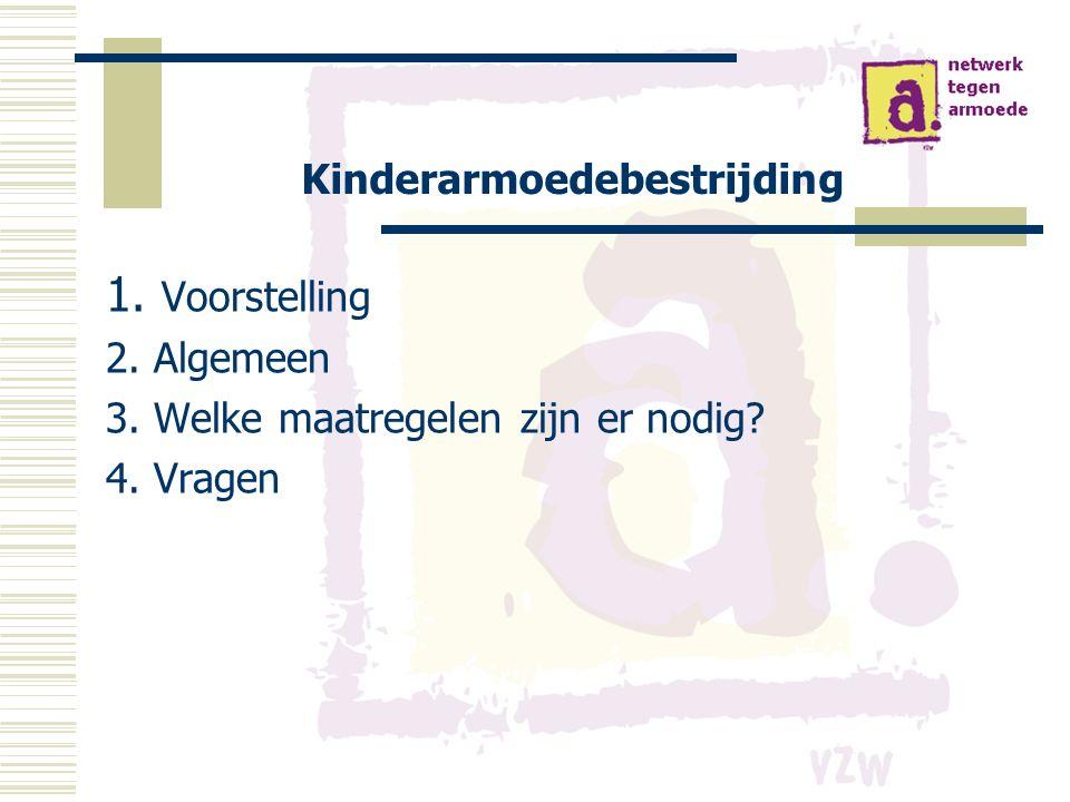 Kinderarmoedebestrijding 1. Voorstelling 2. Algemeen 3. Welke maatregelen zijn er nodig 4. Vragen