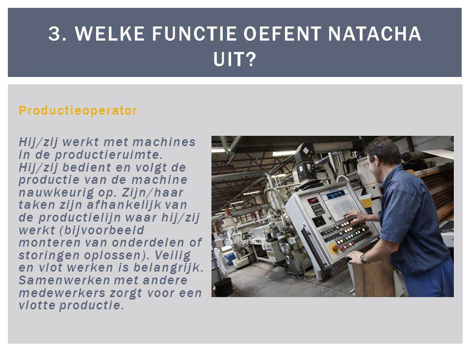 Productieoperator Hij/zij werkt met machines in de productieruimte. Hij/zij bedient en volgt de productie van de machine nauwkeurig op. Zijn/haar take