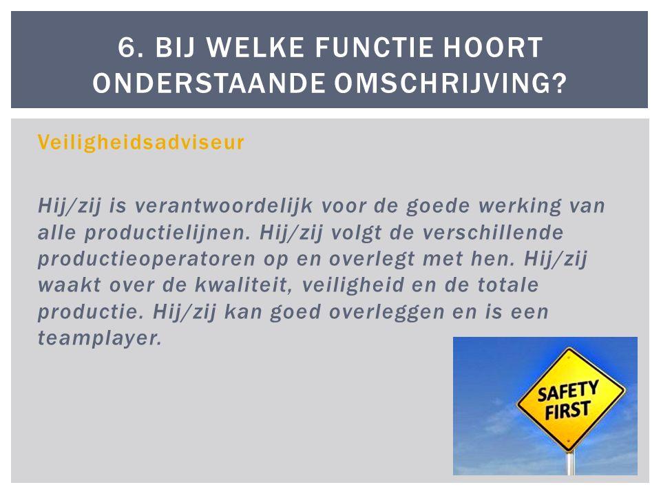 Veiligheidsadviseur Hij/zij is verantwoordelijk voor de goede werking van alle productielijnen. Hij/zij volgt de verschillende productieoperatoren op