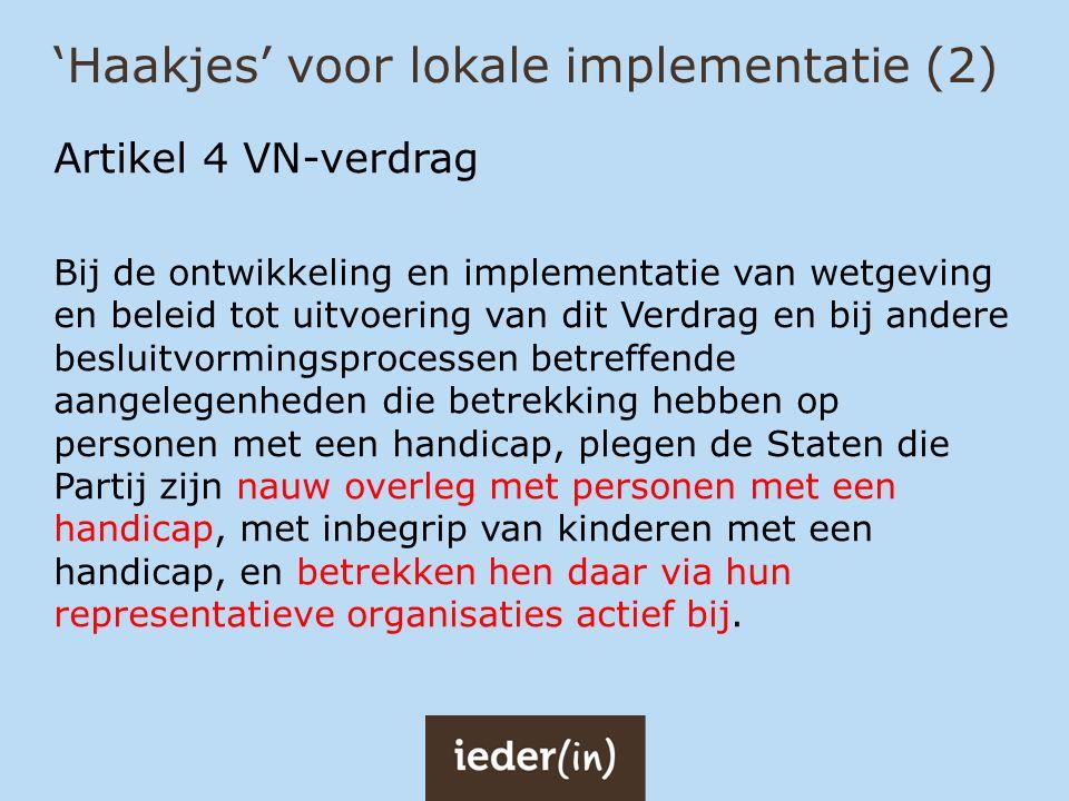 'Haakjes' voor lokale implementatie (2) Artikel 4 VN-verdrag Bij de ontwikkeling en implementatie van wetgeving en beleid tot uitvoering van dit Verdr