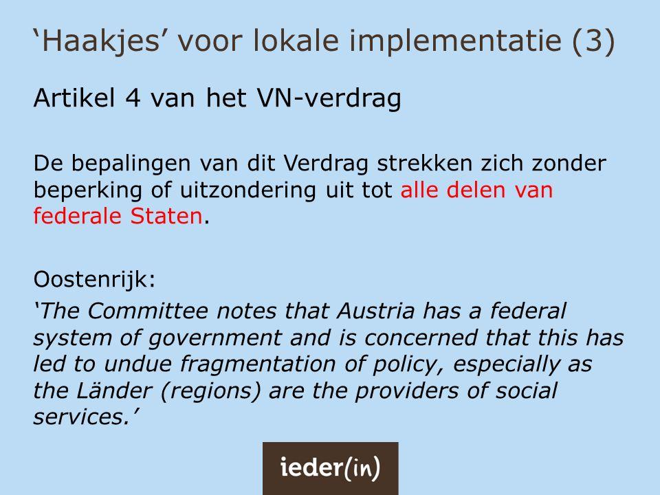 'Haakjes' voor lokale implementatie (3) Artikel 4 van het VN-verdrag De bepalingen van dit Verdrag strekken zich zonder beperking of uitzondering uit