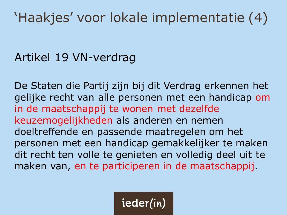 'Haakjes' voor lokale implementatie (4) Artikel 19 VN-verdrag De Staten die Partij zijn bij dit Verdrag erkennen het gelijke recht van alle personen m