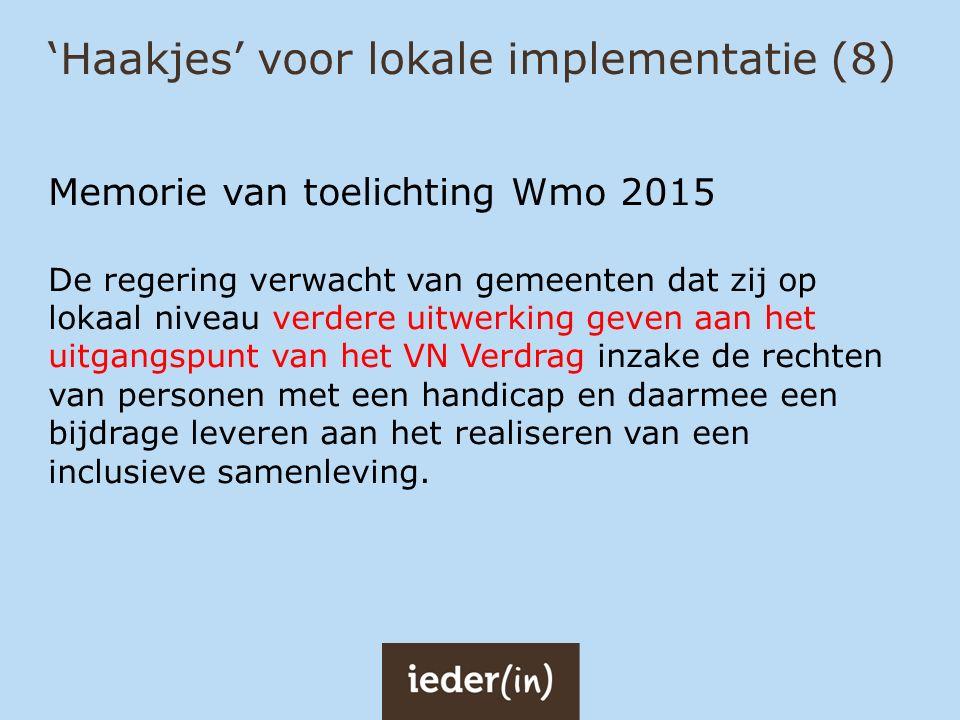 'Haakjes' voor lokale implementatie (8) Memorie van toelichting Wmo 2015 De regering verwacht van gemeenten dat zij op lokaal niveau verdere uitwerkin