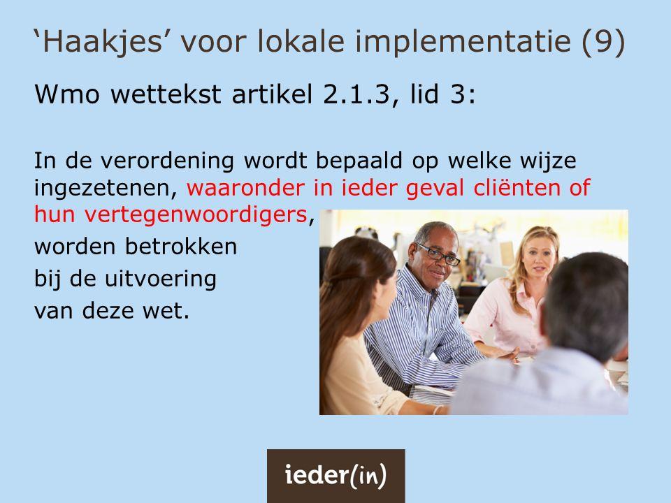 'Haakjes' voor lokale implementatie (9) Wmo wettekst artikel 2.1.3, lid 3: In de verordening wordt bepaald op welke wijze ingezetenen, waaronder in ie