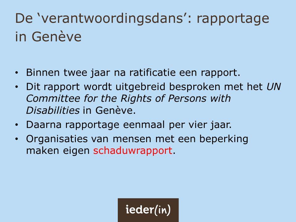 De 'verantwoordingsdans': rapportage in Genève Binnen twee jaar na ratificatie een rapport. Dit rapport wordt uitgebreid besproken met het UN Committe