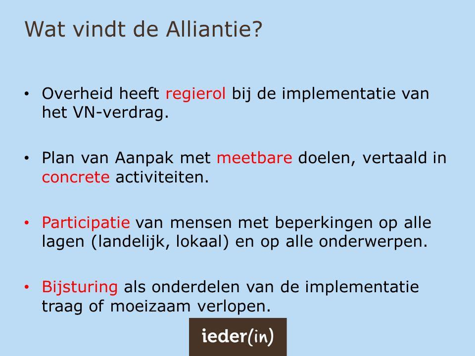Wat vindt de Alliantie? Overheid heeft regierol bij de implementatie van het VN-verdrag. Plan van Aanpak met meetbare doelen, vertaald in concrete act