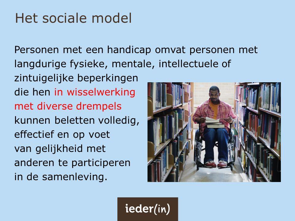 Het sociale model Personen met een handicap omvat personen met langdurige fysieke, mentale, intellectuele of zintuigelijke beperkingen die hen in wiss