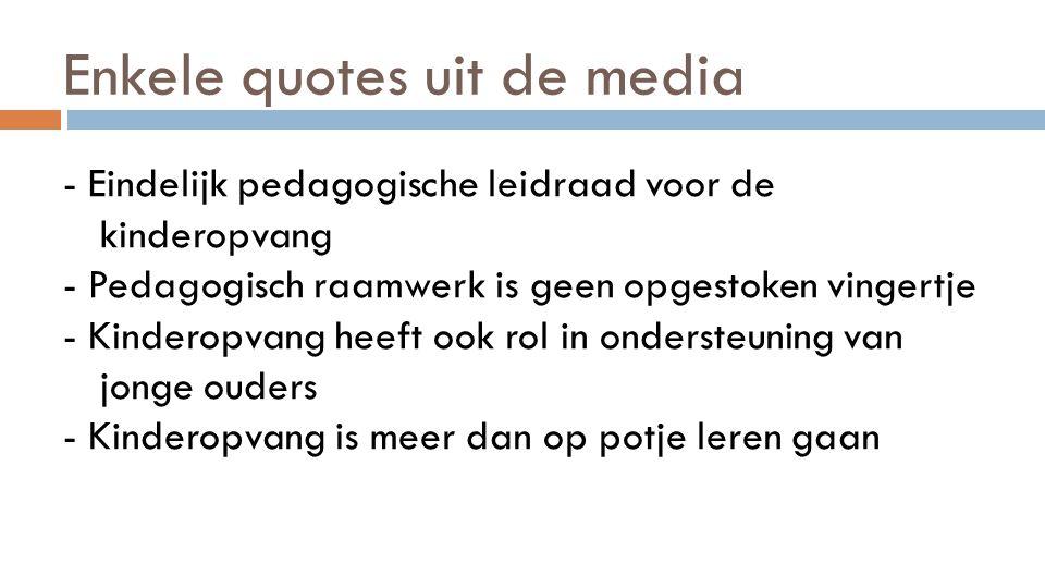 Enkele quotes uit de media - Eindelijk pedagogische leidraad voor de kinderopvang - Pedagogisch raamwerk is geen opgestoken vingertje - Kinderopvang h