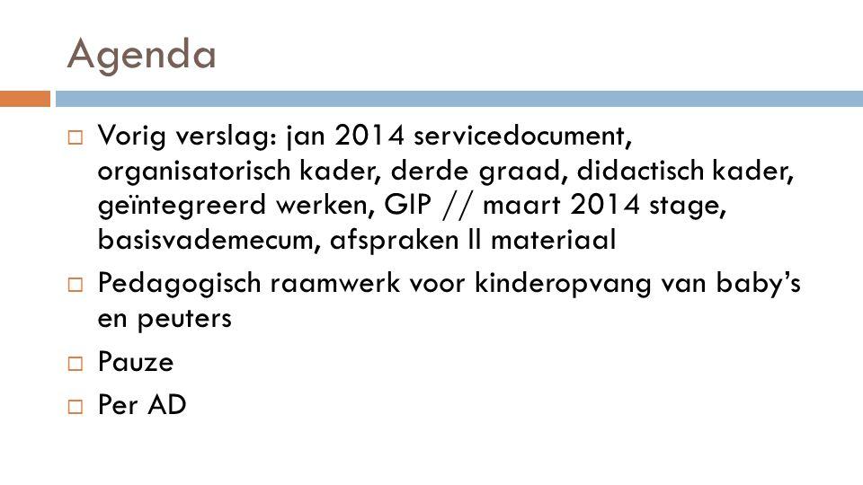 Agenda  Vorig verslag: jan 2014 servicedocument, organisatorisch kader, derde graad, didactisch kader, geïntegreerd werken, GIP // maart 2014 stage,