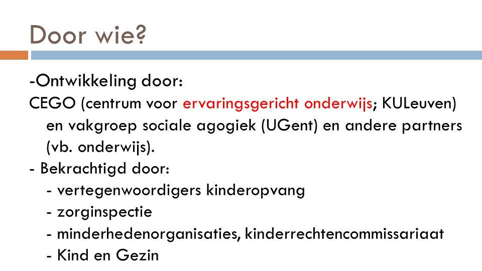 Door wie? -Ontwikkeling door: CEGO (centrum voor ervaringsgericht onderwijs; KULeuven) en vakgroep sociale agogiek (UGent) en andere partners (vb. ond
