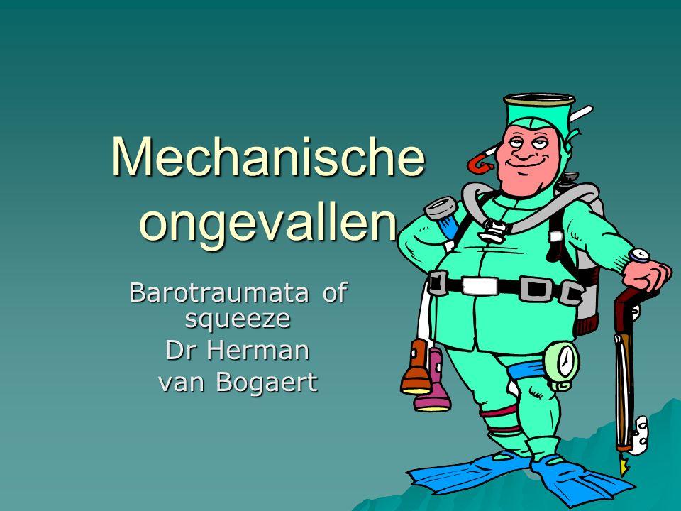 Mechanische ongevallen Barotraumata of squeeze Dr Herman van Bogaert
