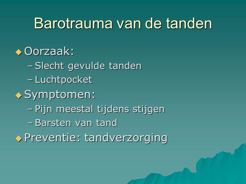 Barotrauma van de tanden  Oorzaak: –Slecht gevulde tanden –Luchtpocket  Symptomen: –Pijn meestal tijdens stijgen –Barsten van tand  Preventie: tandverzorging