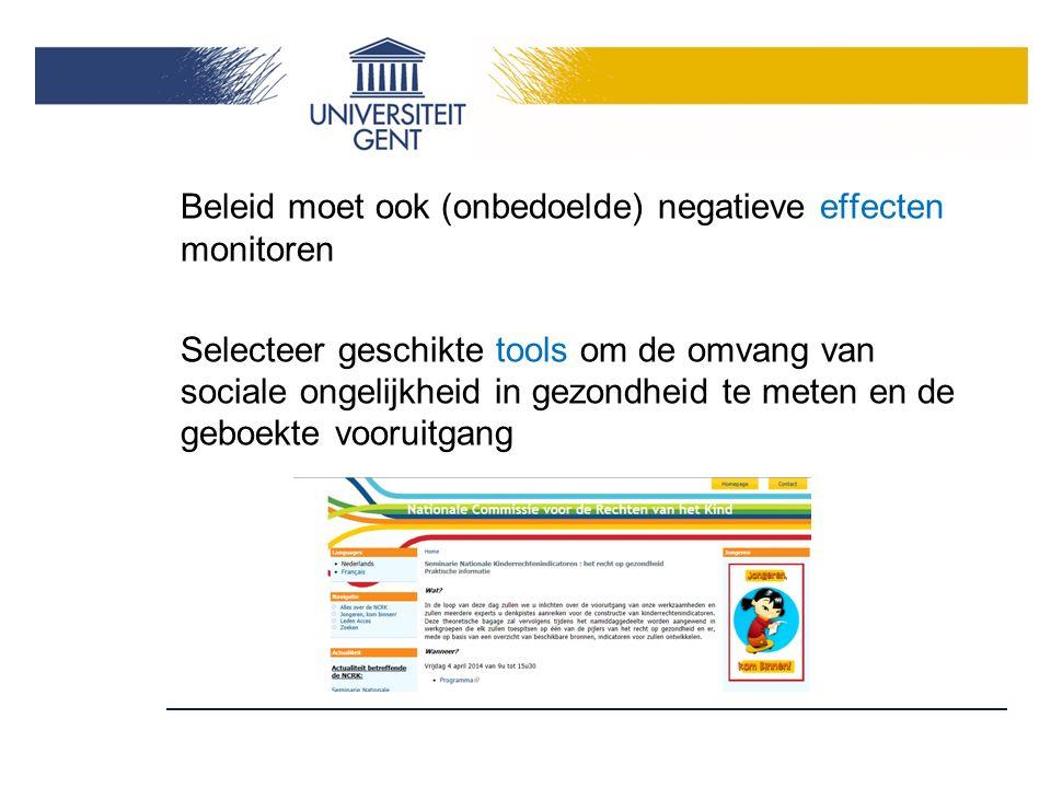 Beleid moet ook (onbedoelde) negatieve effecten monitoren Selecteer geschikte tools om de omvang van sociale ongelijkheid in gezondheid te meten en de geboekte vooruitgang