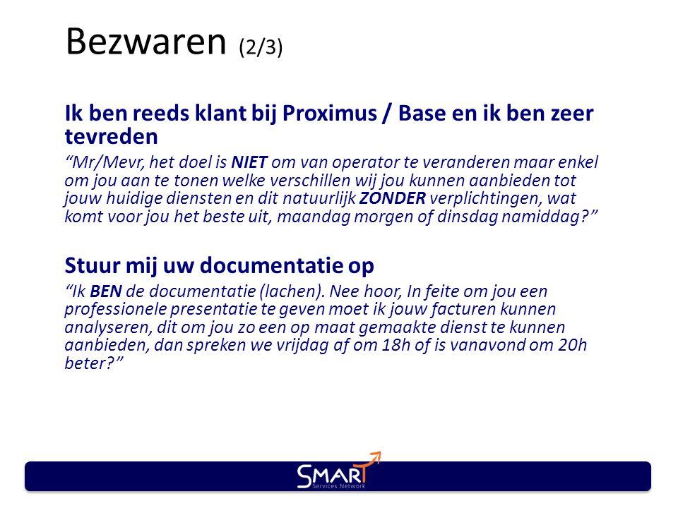 """Bezwaren (2/3) Ik ben reeds klant bij Proximus / Base en ik ben zeer tevreden """"Mr/Mevr, het doel is NIET om van operator te veranderen maar enkel om j"""