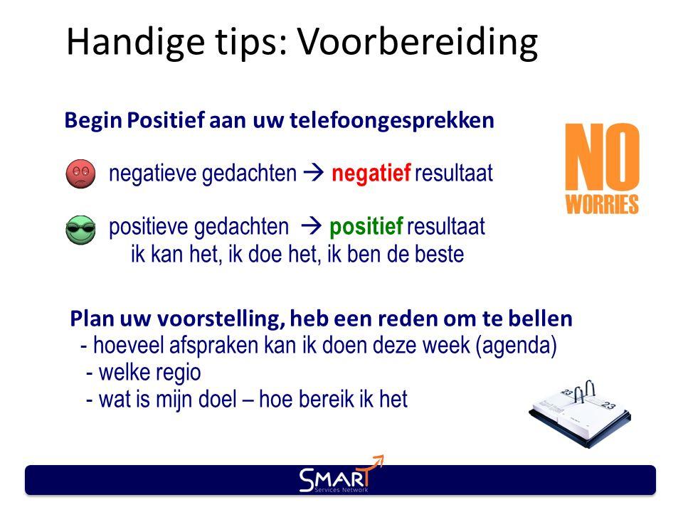 Handige tips: Voorbereiding Begin Positief aan uw telefoongesprekken negatieve gedachten  negatief resultaat positieve gedachten  positief resultaat