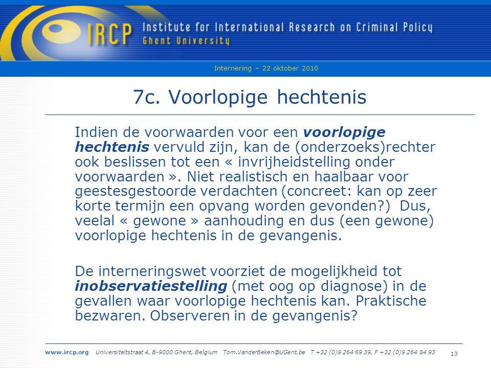 www.ircp.org Universiteitstraat 4, B-9000 Ghent, Belgium Tom.VanderBeken@UGent.be T +32 (0)9 264 69 39, F +32 (0)9 264 84 93 Internering – 22 oktober 2010 13 7c.