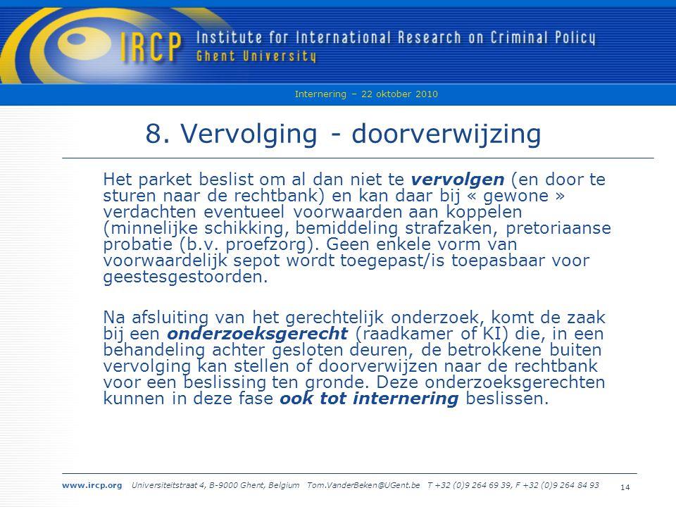 www.ircp.org Universiteitstraat 4, B-9000 Ghent, Belgium Tom.VanderBeken@UGent.be T +32 (0)9 264 69 39, F +32 (0)9 264 84 93 Internering – 22 oktober 2010 14 8.