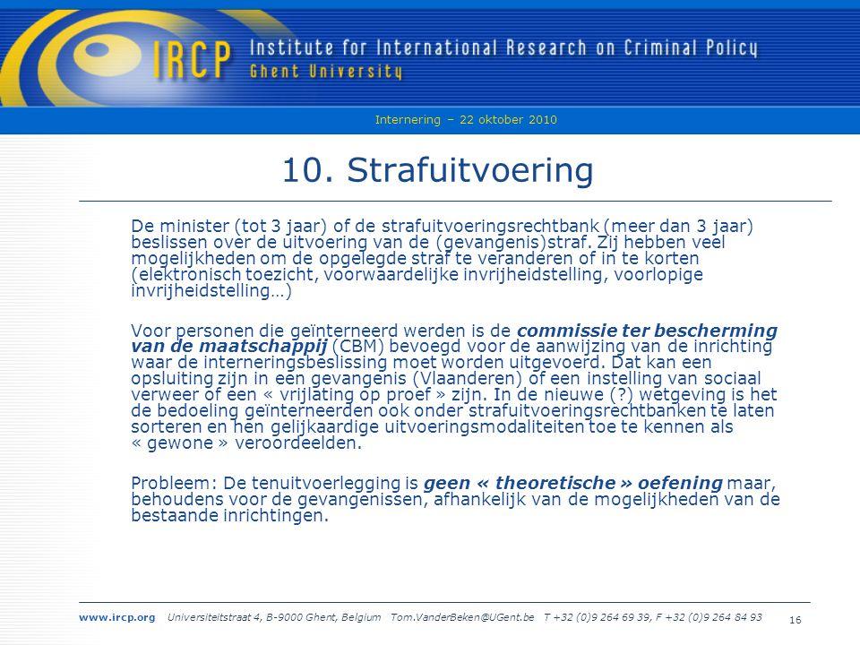 www.ircp.org Universiteitstraat 4, B-9000 Ghent, Belgium Tom.VanderBeken@UGent.be T +32 (0)9 264 69 39, F +32 (0)9 264 84 93 Internering – 22 oktober 2010 16 10.