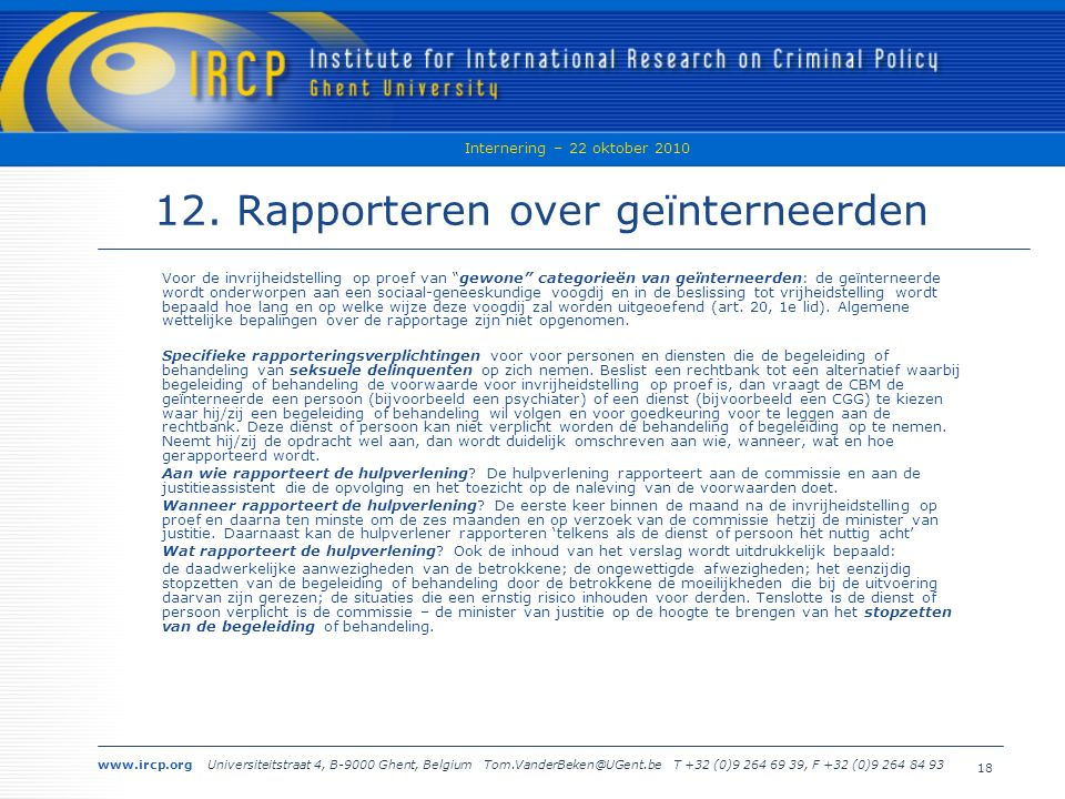 www.ircp.org Universiteitstraat 4, B-9000 Ghent, Belgium Tom.VanderBeken@UGent.be T +32 (0)9 264 69 39, F +32 (0)9 264 84 93 Internering – 22 oktober 2010 18 12.