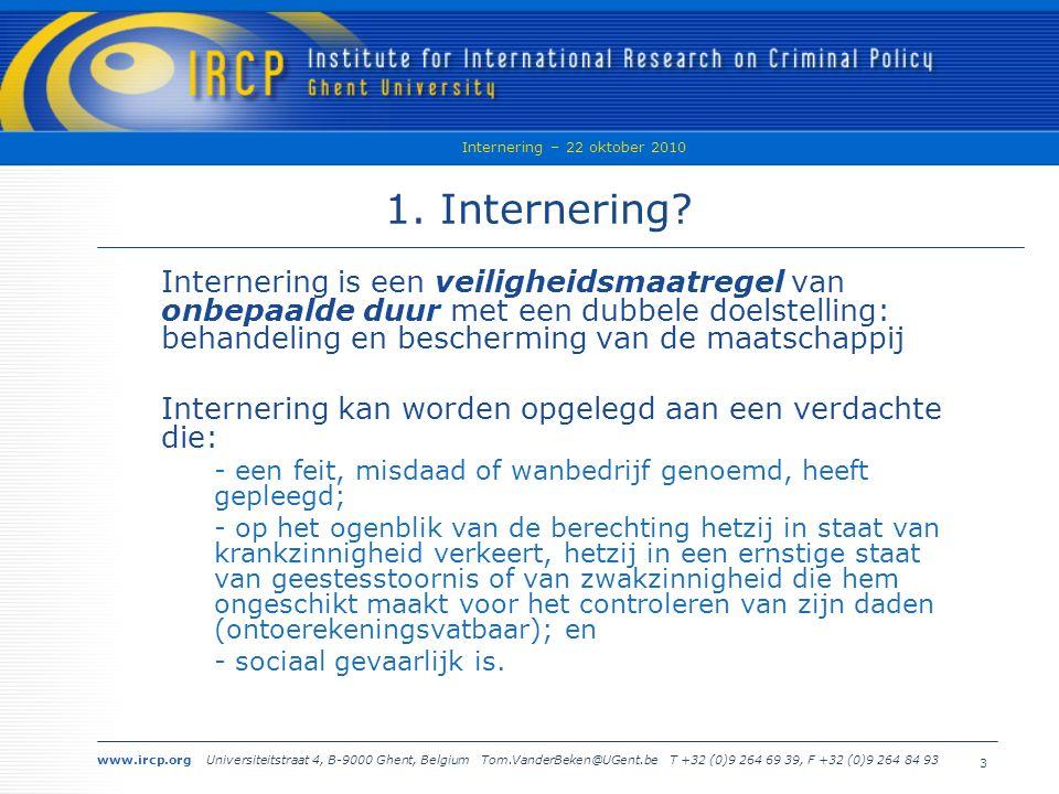 www.ircp.org Universiteitstraat 4, B-9000 Ghent, Belgium Tom.VanderBeken@UGent.be T +32 (0)9 264 69 39, F +32 (0)9 264 84 93 Internering – 22 oktober 2010 3 1.