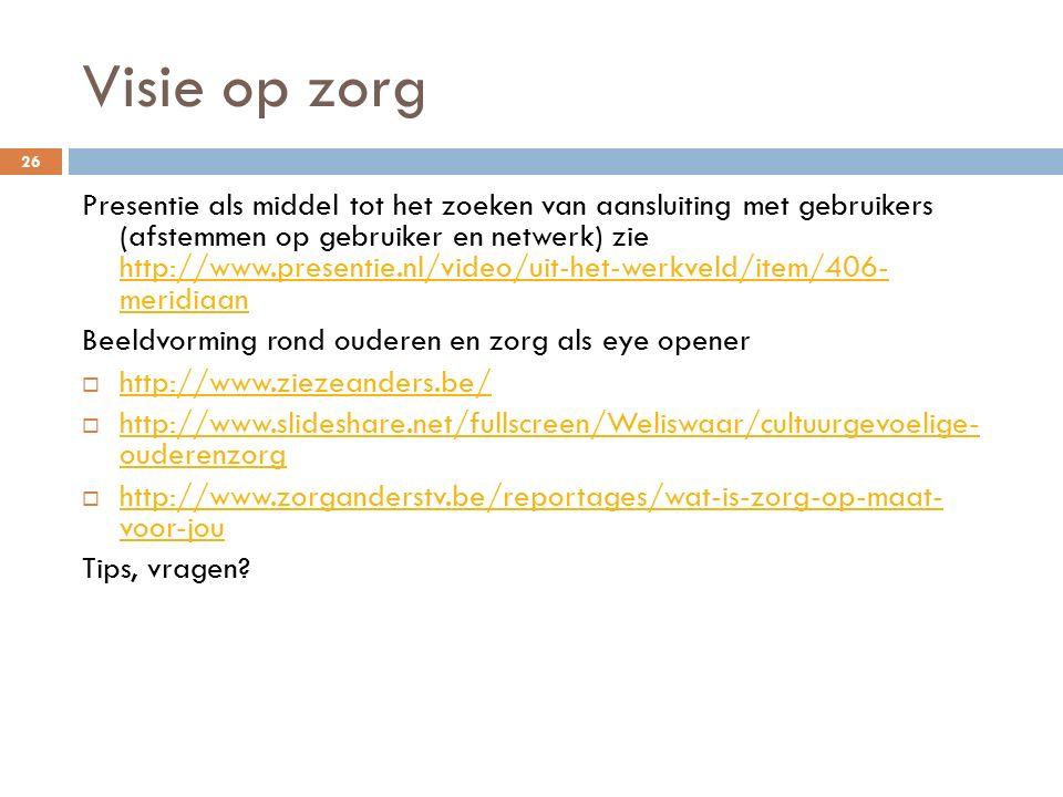 Visie op zorg Presentie als middel tot het zoeken van aansluiting met gebruikers (afstemmen op gebruiker en netwerk) zie http://www.presentie.nl/video