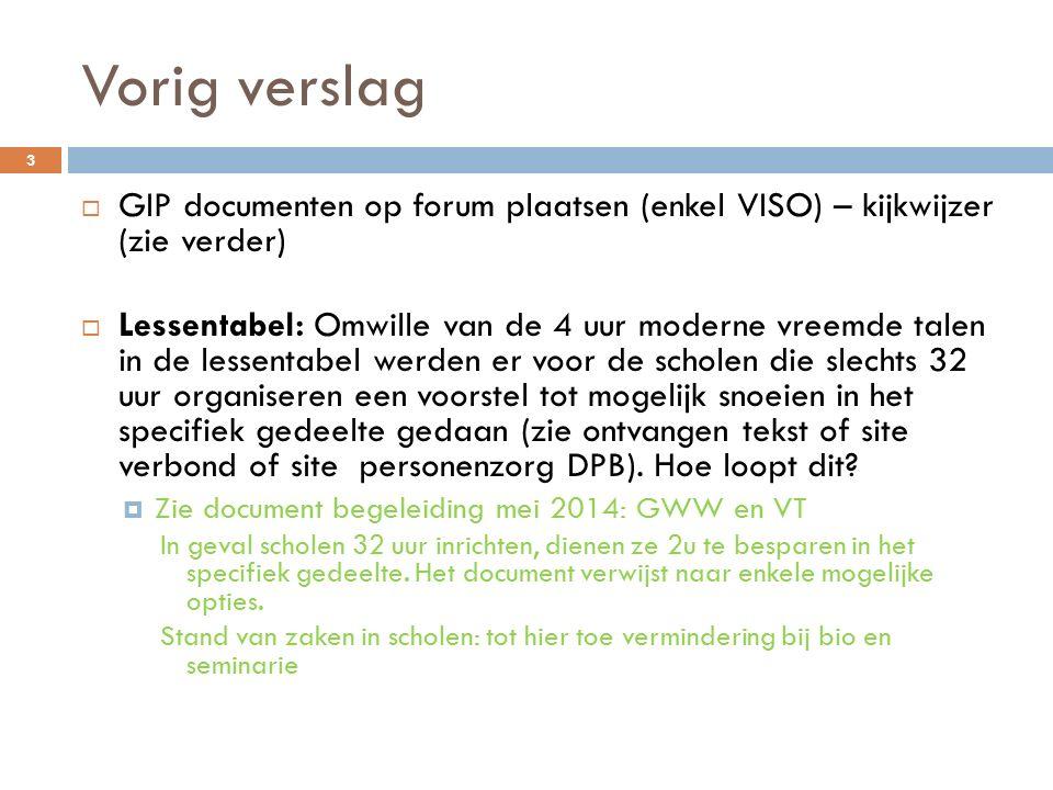 Vorig verslag  GIP documenten op forum plaatsen (enkel VISO) – kijkwijzer (zie verder)  Lessentabel: Omwille van de 4 uur moderne vreemde talen in d
