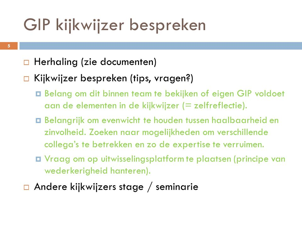 GIP kijkwijzer bespreken  Herhaling (zie documenten)  Kijkwijzer bespreken (tips, vragen?)  Belang om dit binnen team te bekijken of eigen GIP vold