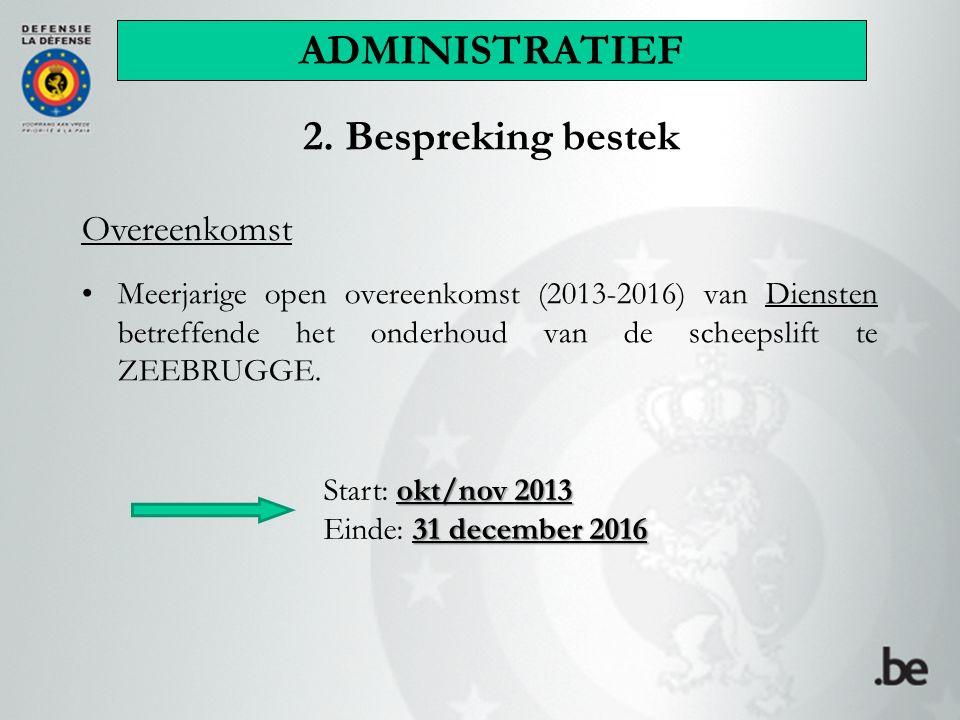 2. Bespreking bestek Meerjarige open overeenkomst (2013-2016) van Diensten betreffende het onderhoud van de scheepslift te ZEEBRUGGE. Overeenkomst okt