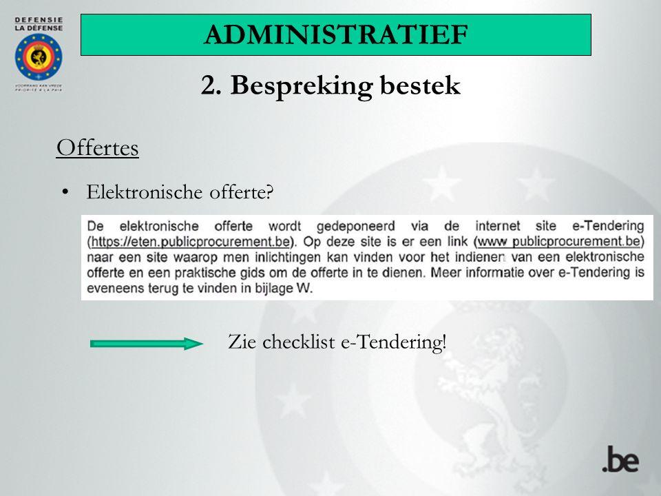 2. Bespreking bestek Offertes Elektronische offerte Zie checklist e-Tendering! ADMINISTRATIEF