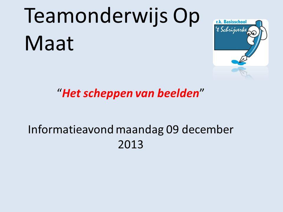 Teamonderwijs Op Maat Het scheppen van beelden Informatieavond maandag 09 december 2013