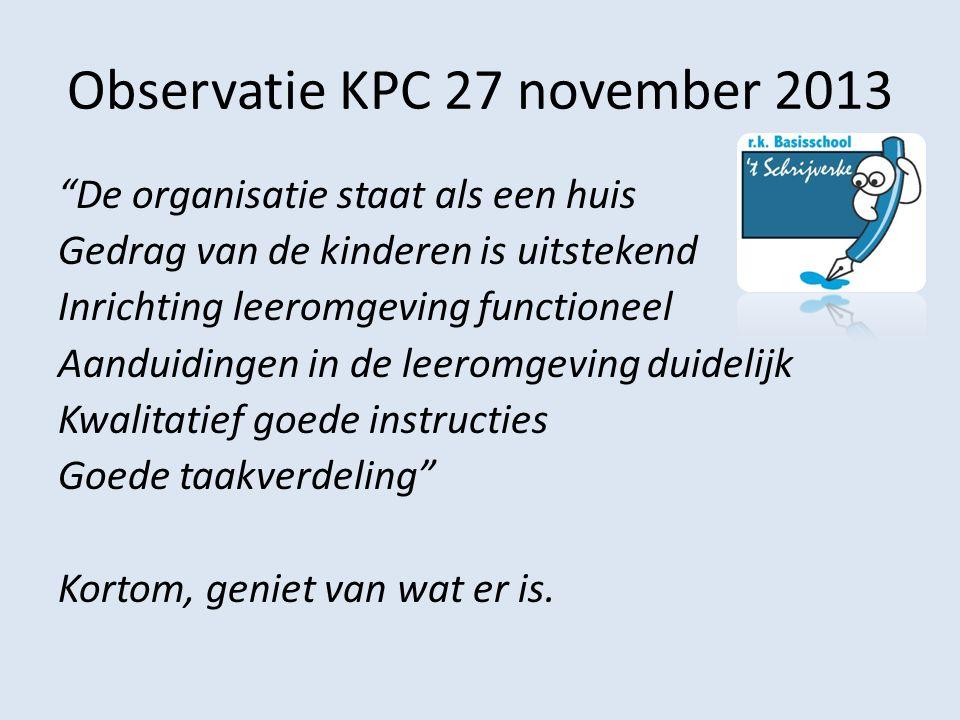 """Observatie KPC 27 november 2013 """"De organisatie staat als een huis Gedrag van de kinderen is uitstekend Inrichting leeromgeving functioneel Aanduiding"""