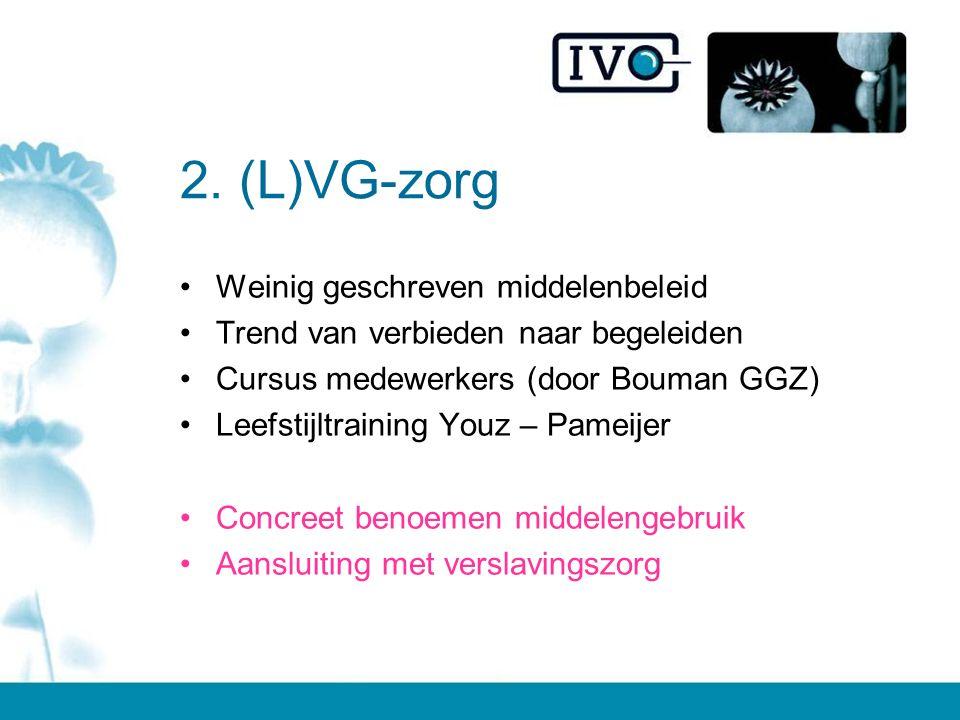 2. (L)VG-zorg Weinig geschreven middelenbeleid Trend van verbieden naar begeleiden Cursus medewerkers (door Bouman GGZ) Leefstijltraining Youz – Pamei