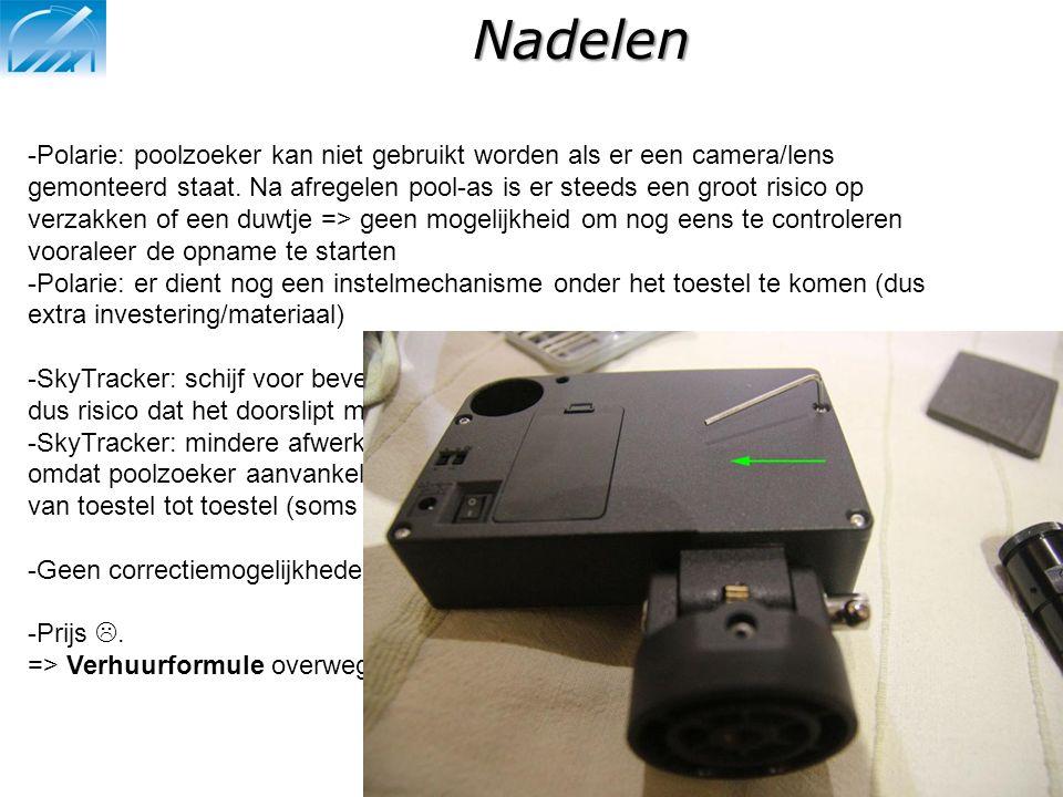 Nadelen -Polarie: poolzoeker kan niet gebruikt worden als er een camera/lens gemonteerd staat. Na afregelen pool-as is er steeds een groot risico op v