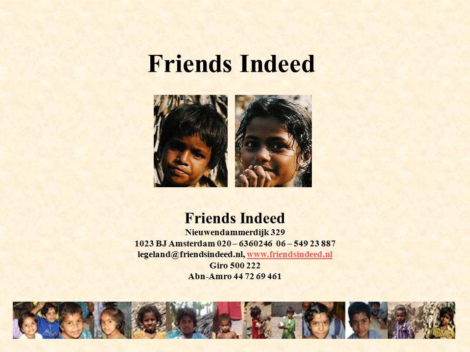 Friends Indeed Nieuwendammerdijk 329 1023 BJ Amsterdam 020 – 6360246 06 – 549 23 887 legeland@friendsindeed.nl, www.friendsindeed.nlwww.friendsindeed.nl Giro 500 222 Abn-Amro 44 72 69 461